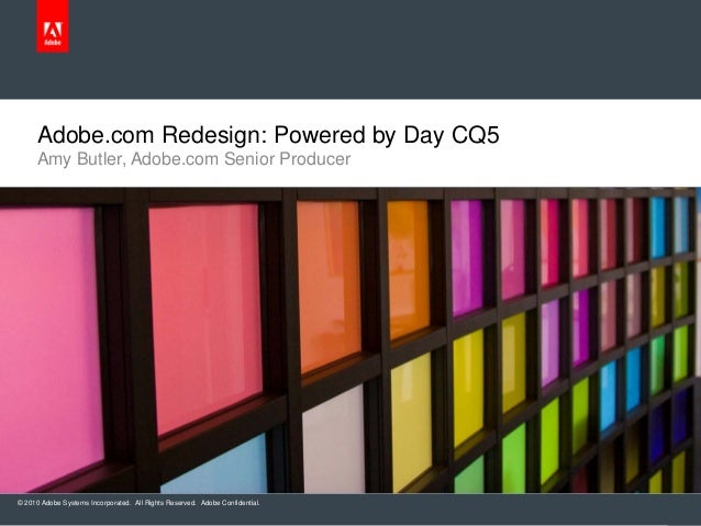 © 2010 Adobe Systems Incorporated. All Rights Reserved. Adobe Confidential. Adobe.com Redesign: Powered by Day CQ5 Amy But...