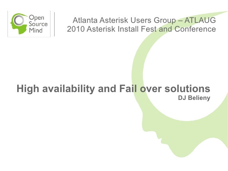 Atlanta Asterisk Users Group – ATLAUG           2010 Asterisk Install Fest and Conference     High availability and Fail o...