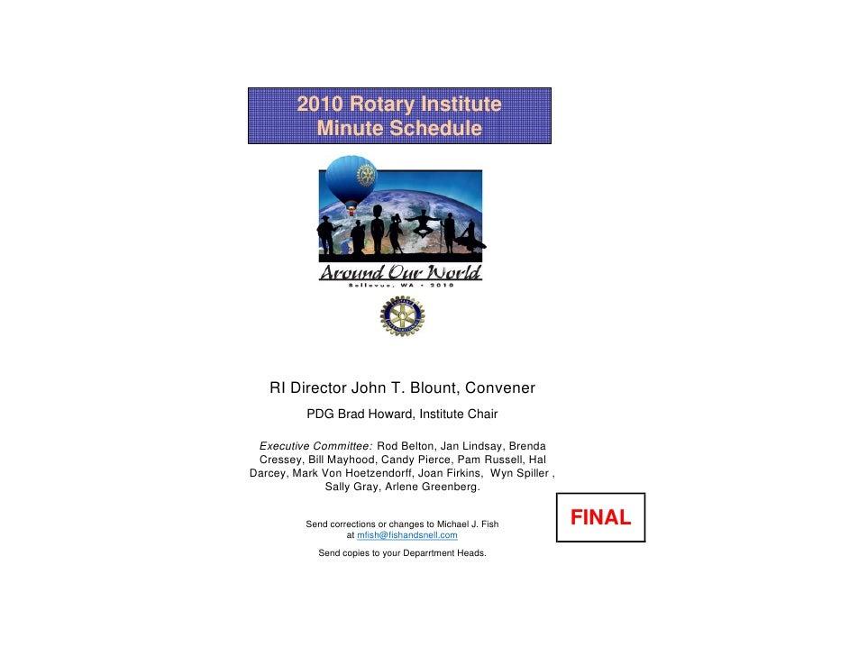 2010 Rotary Institute            Minute Schedule        RI Director John T. Blount, Convener           PDG Brad Howard, In...