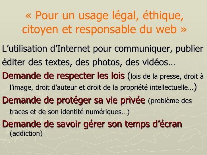 «Pour un usage légal, éthique, citoyen et responsable du web» <ul><li>L'utilisation d'Internet pour communiquer, publier...