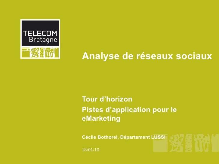 Analyse de réseaux sociaux    Tour d'horizon Pistes d'application pour le eMarketing  Cécile Bothorel, Département LUSSI  ...