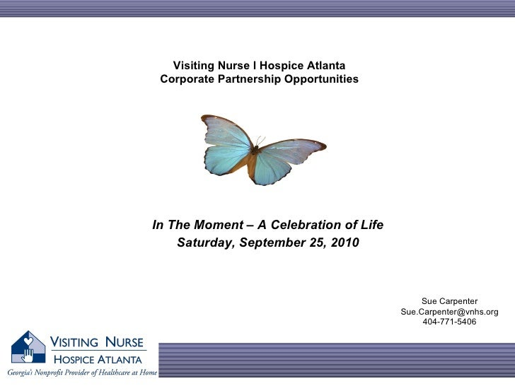In The Moment – A Celebration of Life Saturday, September 25, 2010 Sue Carpenter [email_address] 404-771-5406 Visiting Nur...