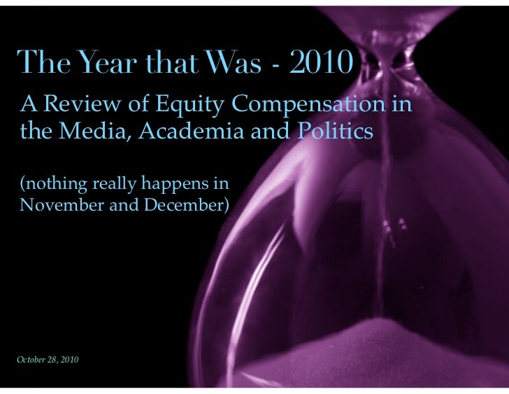 The Year that Was - 2010A Review of Equity Compensation inthe Media, Academia and Politics(nothing really happens inNovemb...