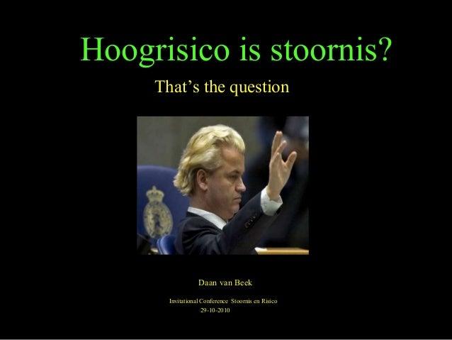 Hoogrisico is stoornis? That's the question Daan van Beek Invitational Conference Stoornis en Risico 29-10-2010