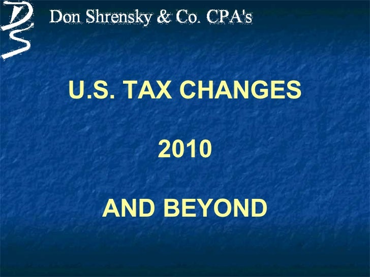 U.S. TAX CHANGES 2010 AND BEYOND