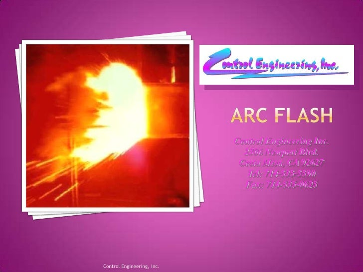 Arc Flash<br />Control Engineering, Inc.<br />Control Engineering Inc. <br />2306 Newport Blvd.<br />Costa Mesa, CA 92627<...
