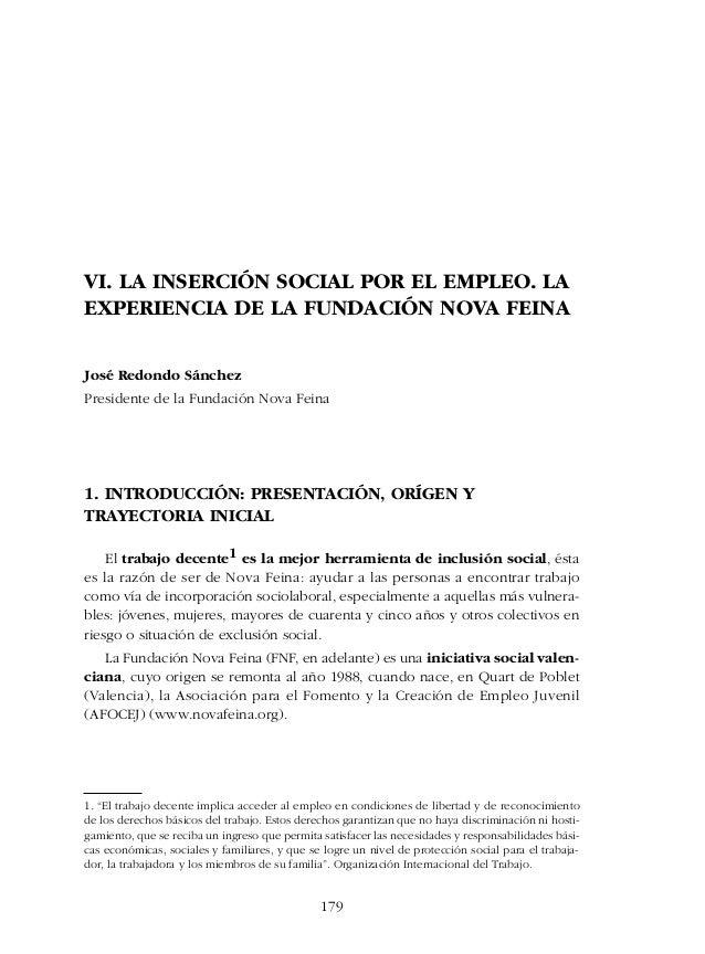 VI. LA INSERCIÓN SOCIAL POR EL EMPLEO. LA EXPERIENCIA DE LA FUNDACIÓN NOVA FEINA José Redondo Sánchez Presidente de la Fun...