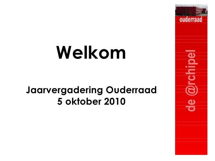 Welkom Jaarvergadering Ouderraad 5 oktober 2010
