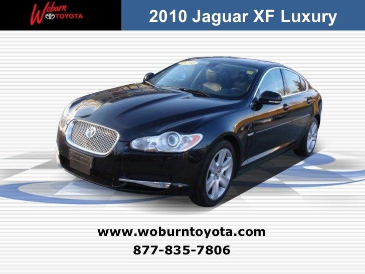 877-835-7806 www.woburntoyota.com 2010 Jaguar XF Luxury