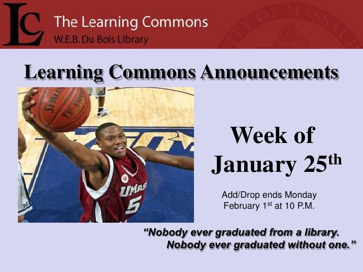 Learning Commons Announcements<br />Week of<br />January 25th<br />Add/Drop ends Monday <br />February 1st at 10 P.M.<br /...
