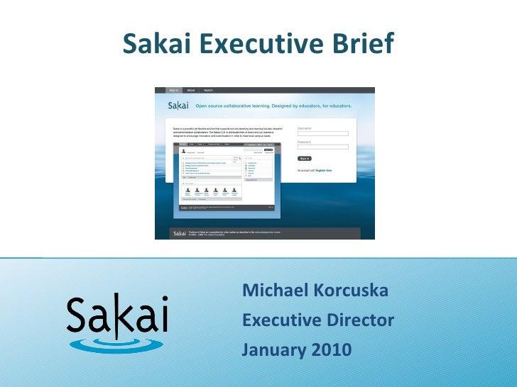 Sakai Executive Brief Michael Korcuska Executive Director January 2010