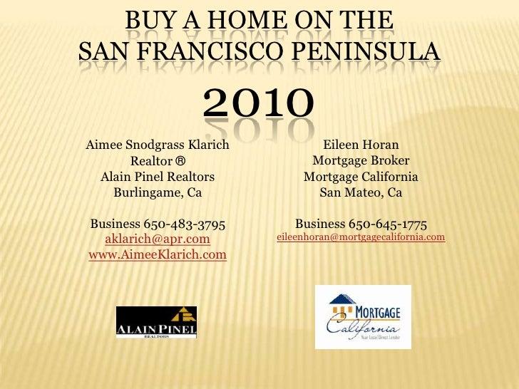Buy A HOME ON THE SAN FRANCISCO PENINSULA  2010<br />Aimee Snodgrass Klarich<br />Realtor ® <br />Alain Pinel Realtors<br ...