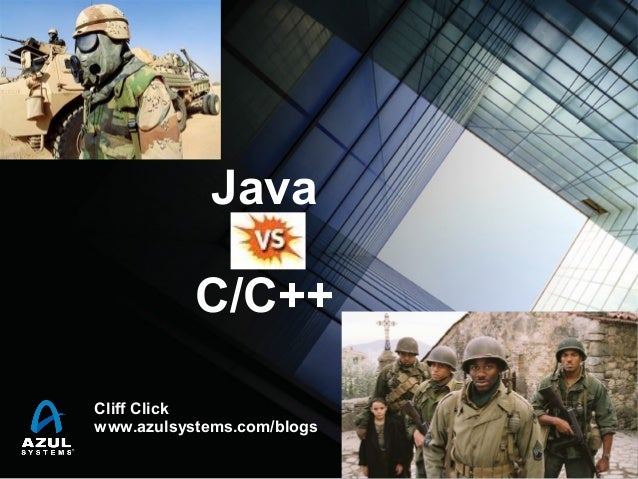 Java vs C/C++ Cliff Click www.azulsystems.com/blogs