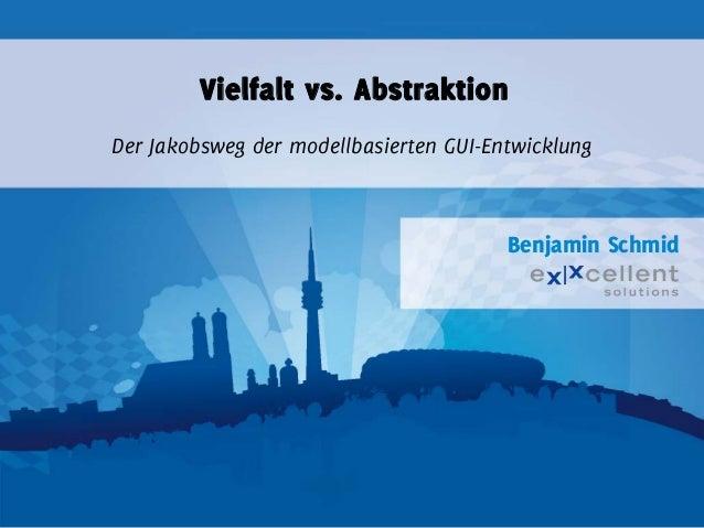 Vielfalt vs. Abstraktion Der Jakobsweg der modellbasierten GUI-Entwicklung  Benjamin Schmid