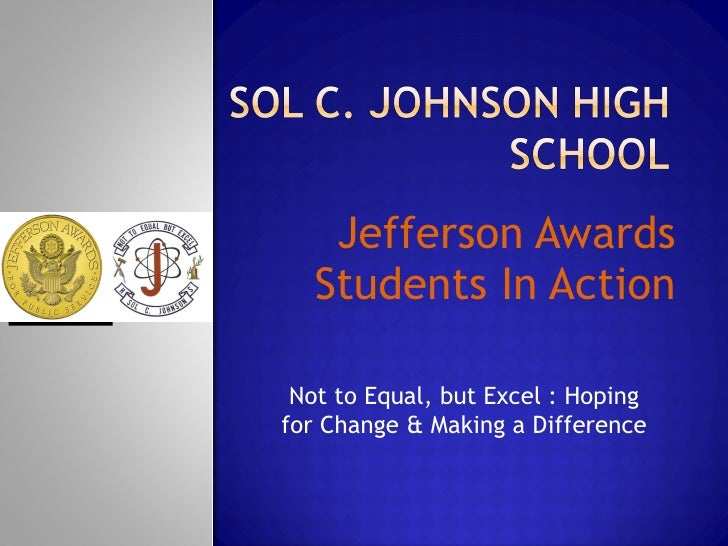Jefferson Awards Students In Action Not to Equal, but Excel : Hoping for Change & Making a Difference