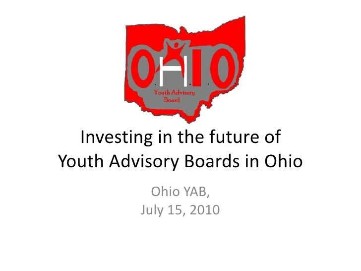 Investing in the future of Youth Advisory Boards in Ohio<br />Ohio YAB, <br />July 15, 2010<br />