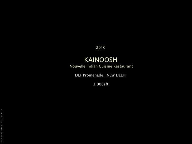 2010KAINOOSH<br />Nouvelle Indian Cuisine Restaurant<br />DLF Promenade,  NEW DELHI 3,000sft <br />