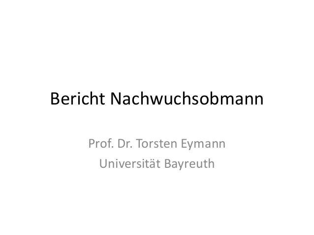 Bericht Nachwuchsobmann Prof. Dr. Torsten Eymann Universität Bayreuth
