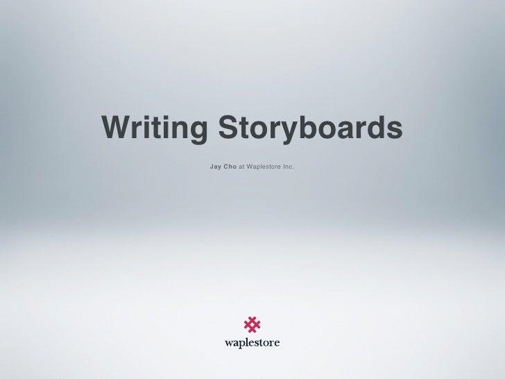 Writing Storyboards       Jay Cho at Waplestore Inc.