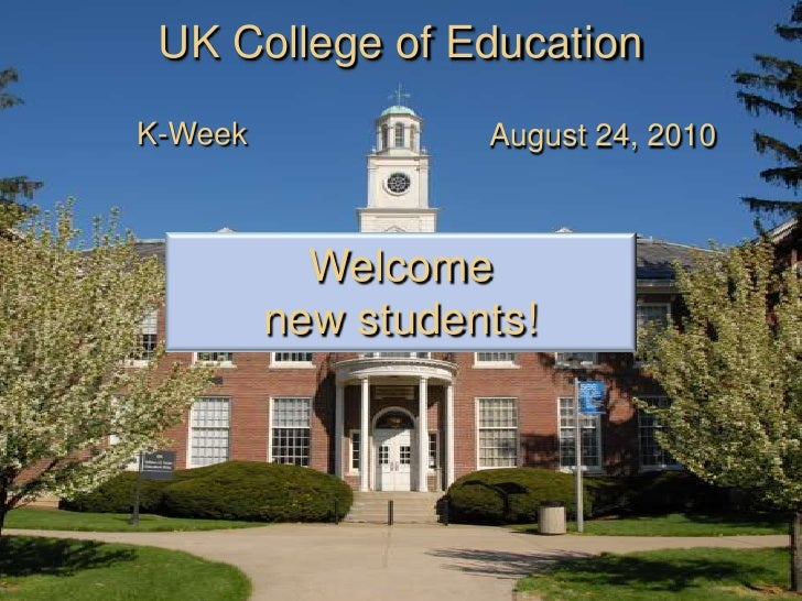 UK College of Education<br />K-Week<br />August 24, 2010<br />Welcome<br />new students!<br />