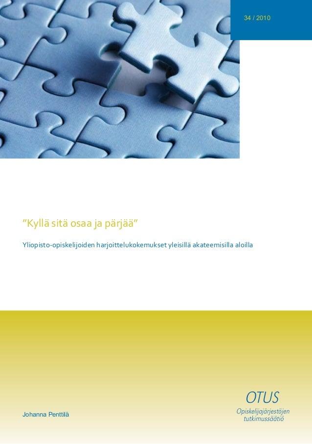 """34 / 2010 """"Kyllä sitä osaa ja pärjää"""" Yliopisto-opiskelijoiden harjoittelukokemukset yleisillä akateemisilla aloilla Johan..."""