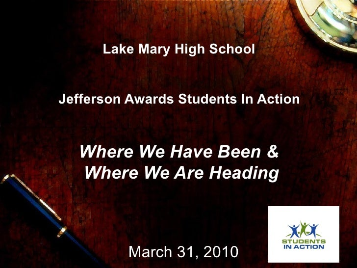 Lake Mary High School  Jefferson Awards Students In Action  Where We Have Been &  Where We Are Heading March 31, 2010