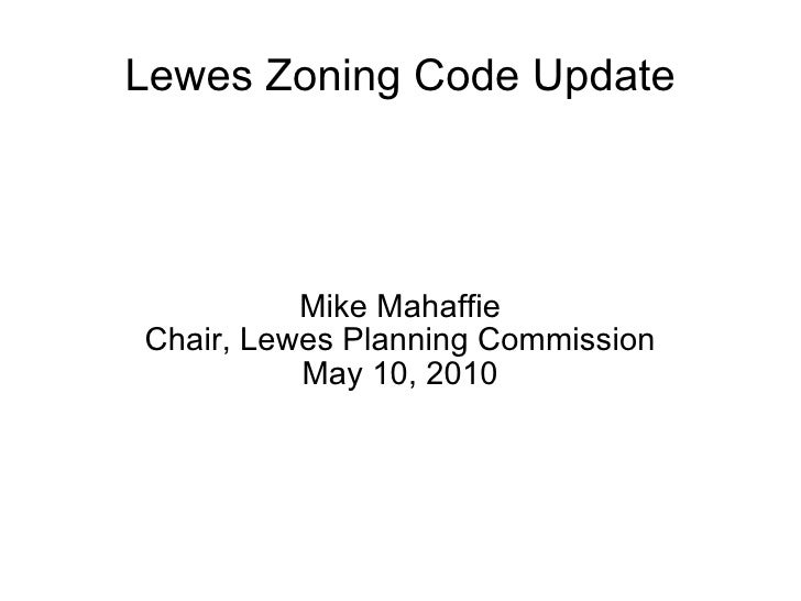 Lewes Zoning Code Update Mike Mahaffie Chair, Lewes Planning Commission May 10, 2010