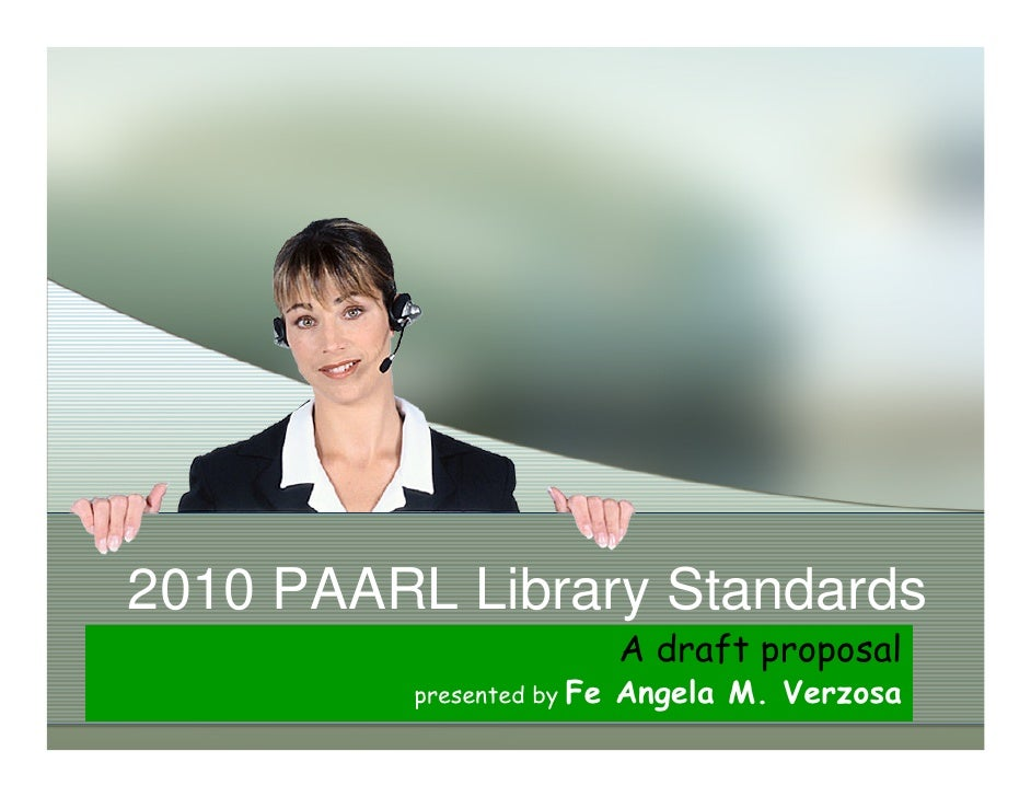2010 PAARL Library Standards                             A draft proposal           presented by Fe   Angela M. Verzosa