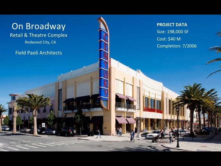 On Broadway  Retail & Theatre Complex   Redwood City, CA Field Paoli Architects PROJECT DATA Size: 198,000 SF Cost: $40 M ...