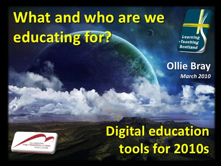 What and who are we<br />educating for? <br />Ollie Bray<br />March 2010<br />Digital education<br />tools for 2010s<br />