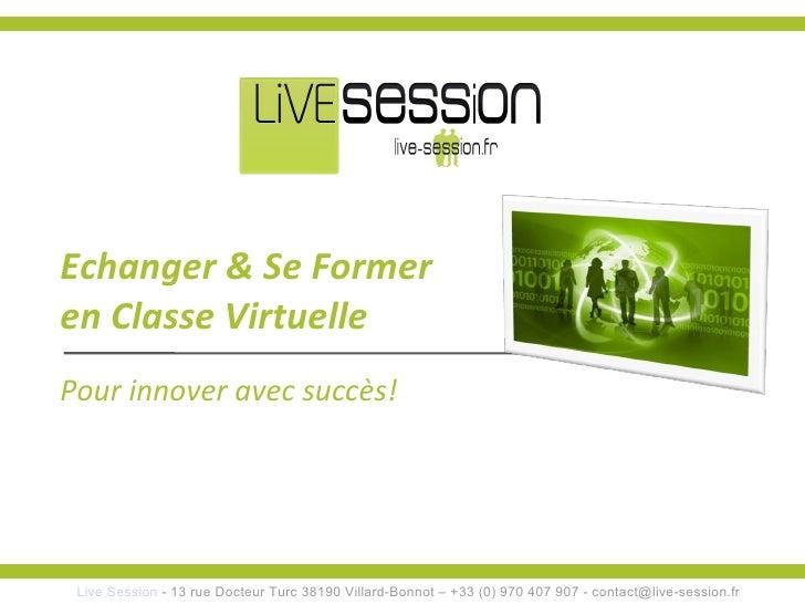<ul><ul><li>Echanger & Se Former </li></ul></ul><ul><ul><li>en Classe Virtuelle </li></ul></ul>Live Session  - 13 rue Doct...