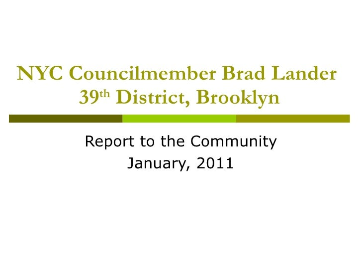 NYC Councilmember Brad Lander  39 th  District, Brooklyn Report to the Community January, 2011