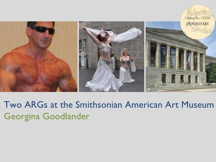 Two ARGs at the Smithsonian American Art Museum Georgina Goodlander