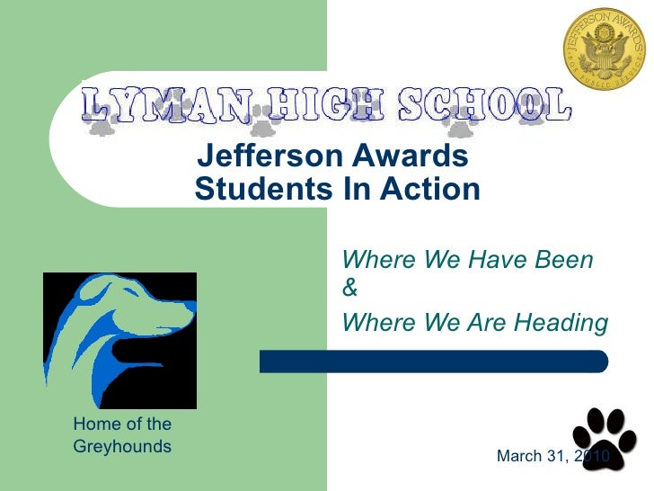 Jefferson Awards  Students In Action Where We Have Been &  Where We Are Heading Home of the Greyhounds March 31, 2010