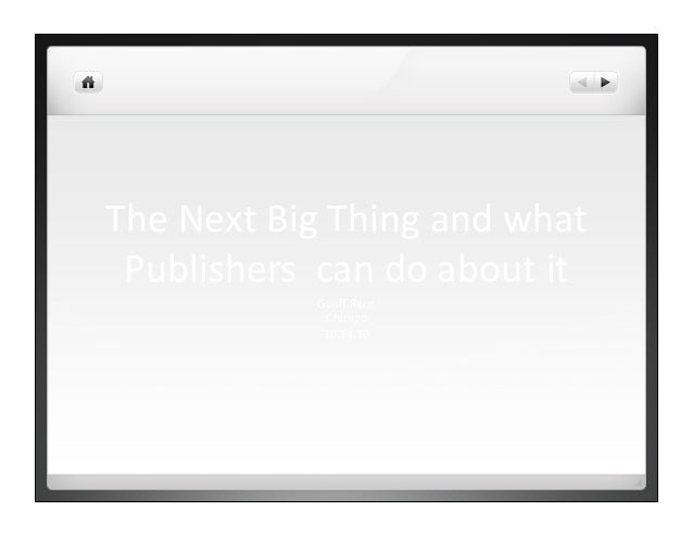 The  Next  Big  Thing  and  what   Publishers    can  do  about  it   Geoff  Reiss   Chicago  ...