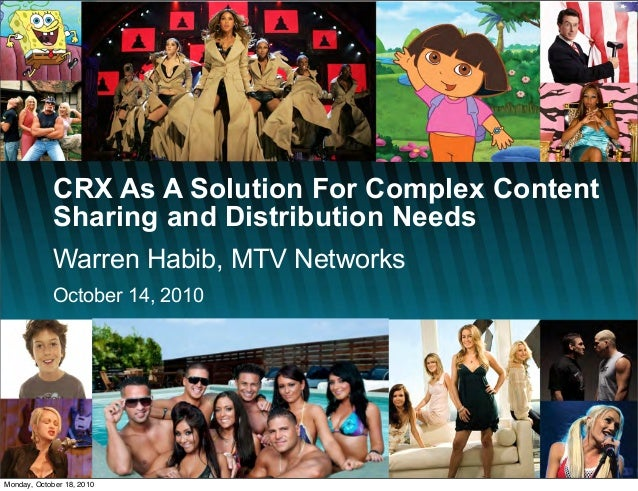 CRX As A Solution For Complex Content Sharing and Distribution Needs Warren Habib, MTV Networks October 14, 2010 Monday, O...