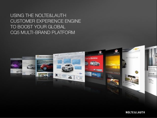 USING THE NOLTE&LAUTH CUSTOMER EXPERIENCE ENGINE TO BOOST YOUR GLOBAL CQ5 MULTI-BRAND PLATFORM