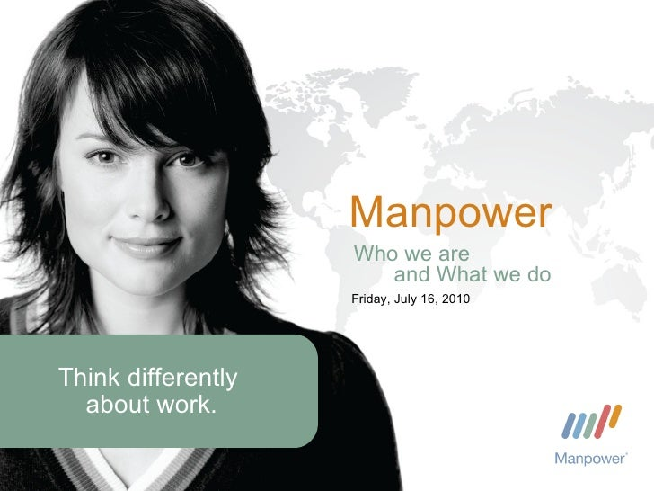 Manpower Thursday, July 15, 2010 Who we are and What we do