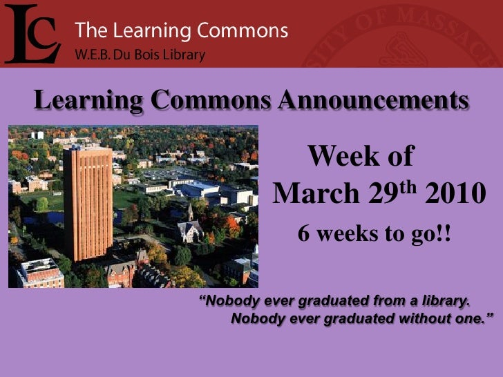 Learning Commons Announcements                       Week of                     March 29th 2010                         6...