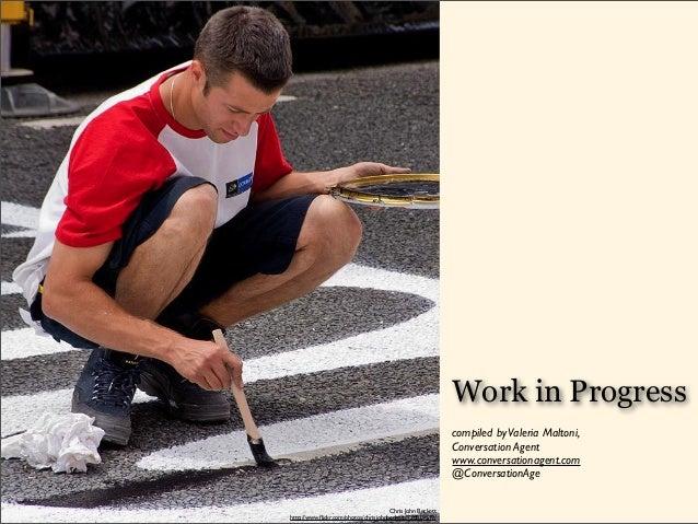 Chris John Beckett http://www.flickr.com/photos/chrisjohnbeckett/770819519/ Work in Progress compiled byValeria Maltoni, Co...