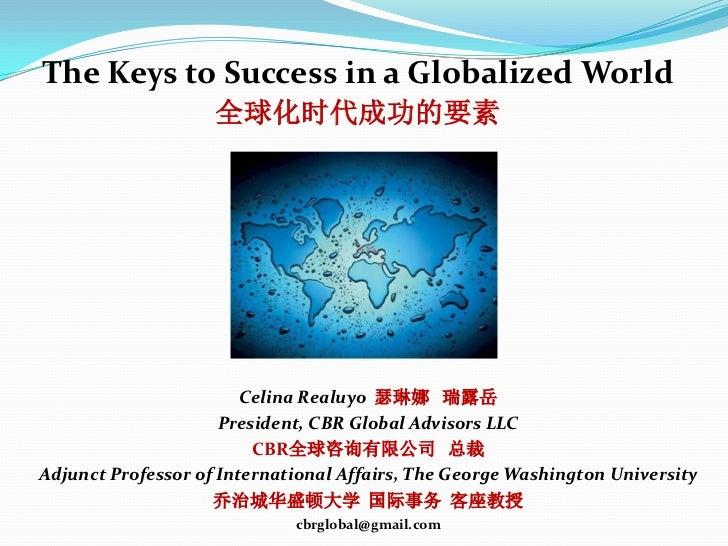 The Keys to Success in a Globalized World                    全球化时代成功的要素                        Celina Realuyo 瑟琳娜 瑞露岳     ...