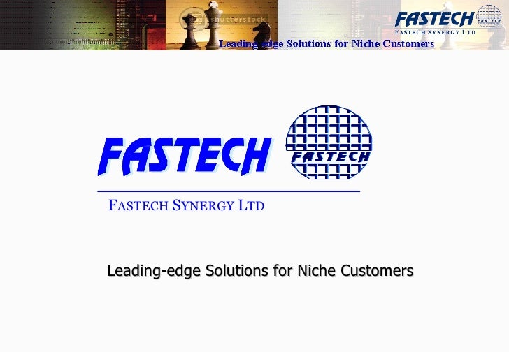 F ASTECH  S YNERGY  L TD Leading-edge Solutions for Niche Customers