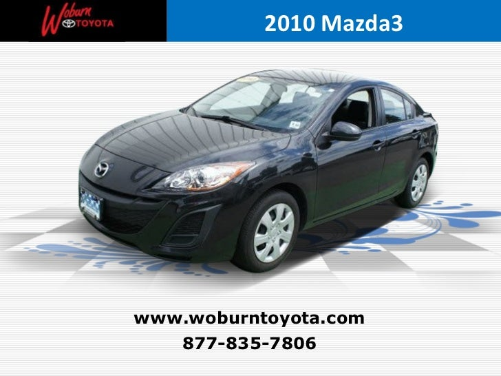 877-835-7806 www.woburntoyota.com 2010 Mazda3