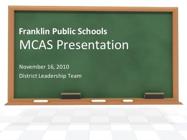 Franklin Public Schools MCAS Presentation November 16, 2010 District Leadership Team