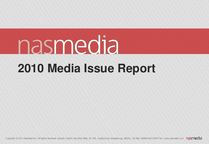 2010 Media Issue ReportCopyright ® 2011 Nasmedia Inc. All Rights Reserved. Contact Daishin Securities Bldg. 2F, 943, Dogok...