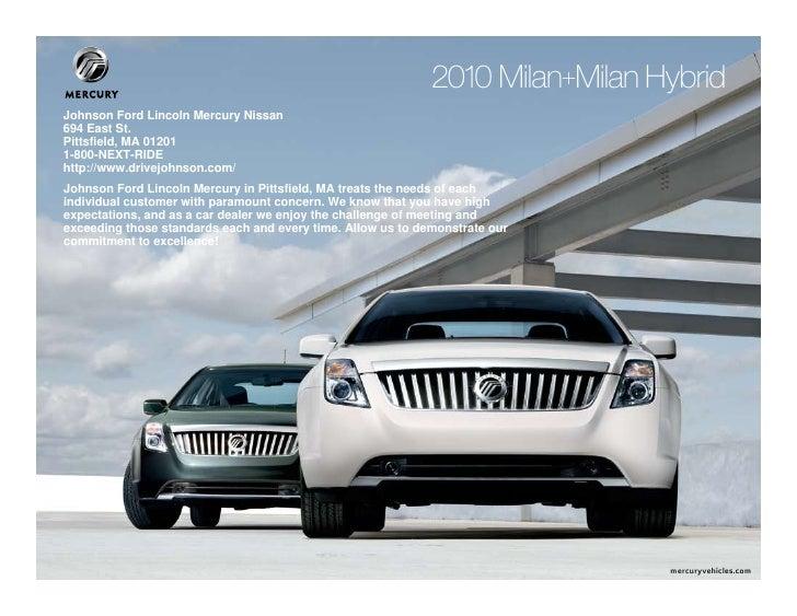 2010 Milan+Milan Hybrid       Johnson Ford Lincoln Mercury Nissan       694 East St.       Pittsfield, MA 01201       1-80...