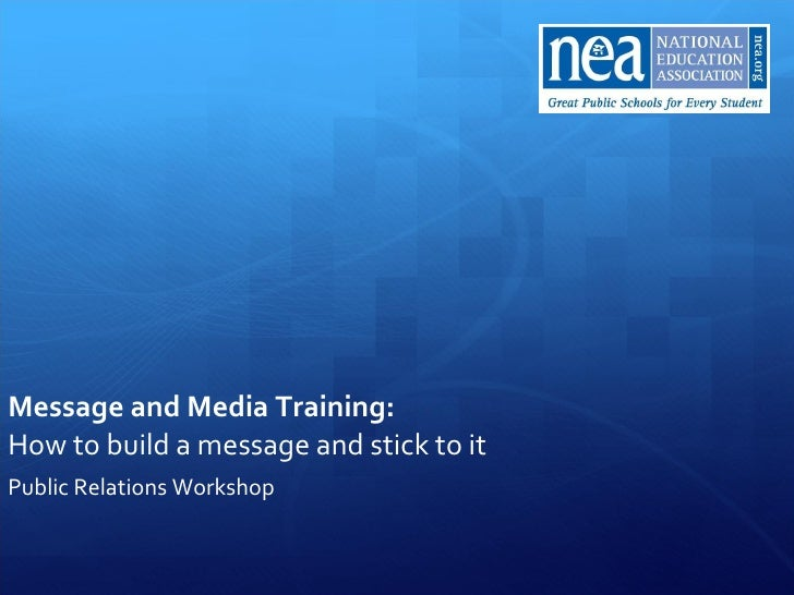Message and Media Training:   How to build a message and stick to it Public Relations Workshop
