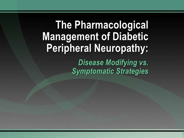The Pharmacological Management of Diabetic Peripheral Neuropathy: Disease Modifying vs. Symptomatic Strategies