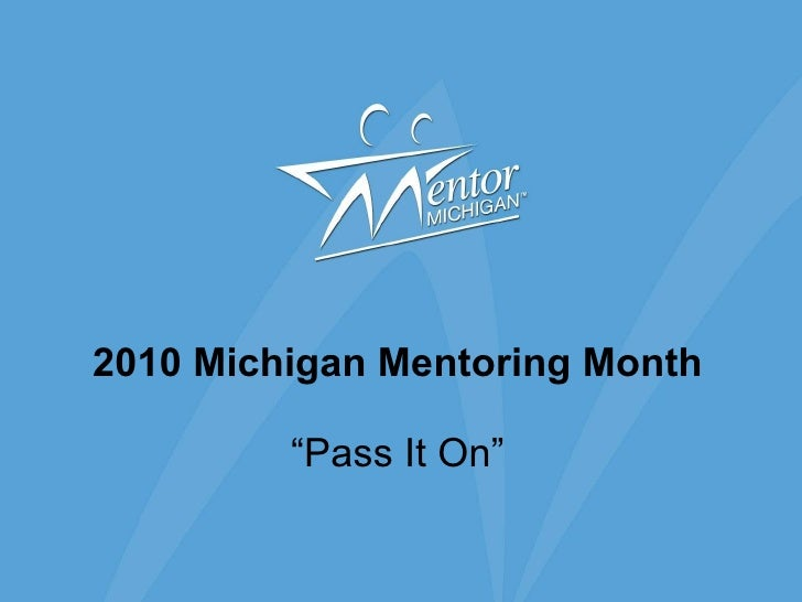"2010 Michigan Mentoring Month ""Pass It On"""