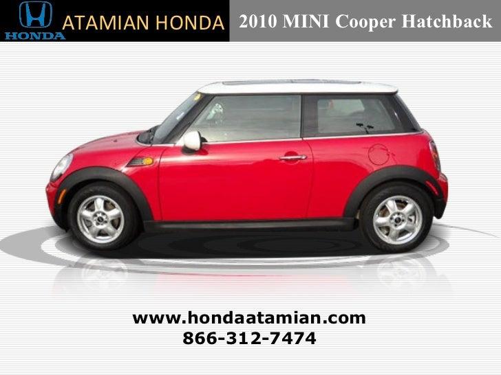 2010 MINI Cooper Hatchback 866-312-7474 www.hondaatamian.com ATAMIAN HONDA